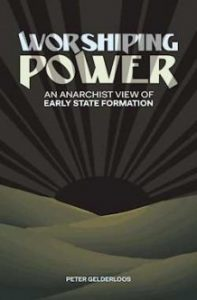 Peter Gelderloos: Worshiping Power: An Anarchist View of Early State Formation