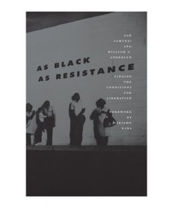"Book cover of ""As Black As Resistance"" by William C Anderson and Zoe Samudzi (AK Press)"