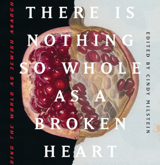 """Book cover of Cindy Milstein's """"There is Nothing So Whole As A Broken Heart"""", featuring a split pomegranate"""